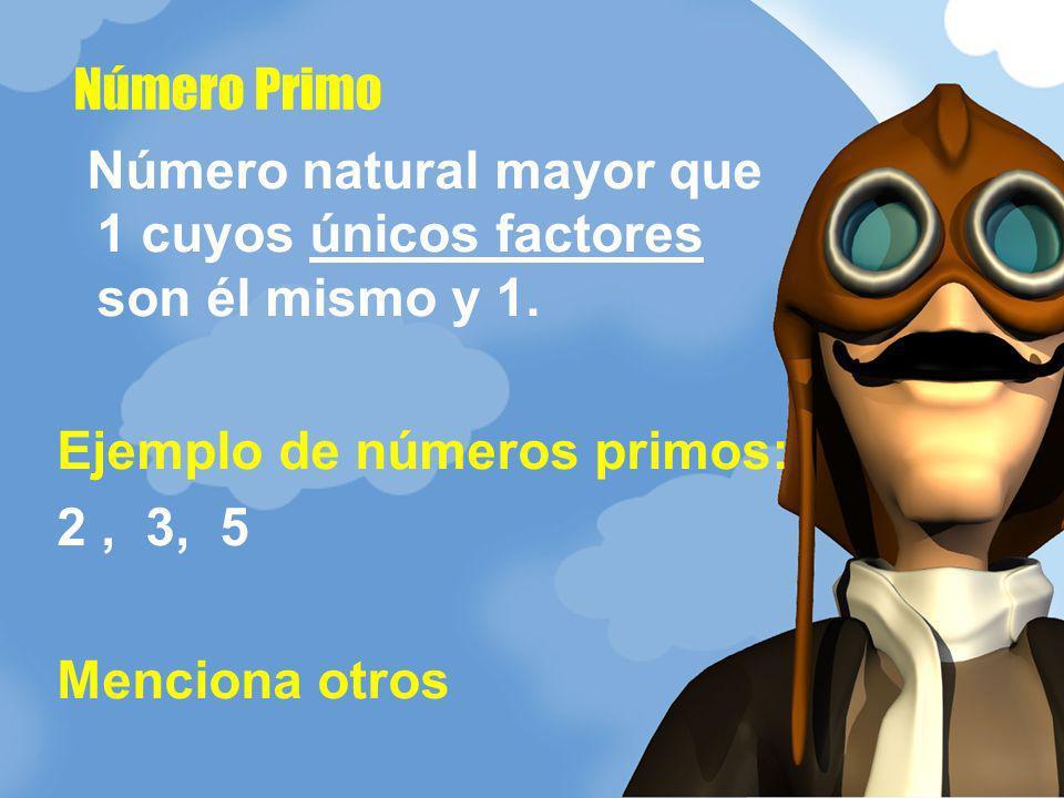 Número Primo Número natural mayor que 1 cuyos únicos factores son él mismo y 1. Ejemplo de números primos: