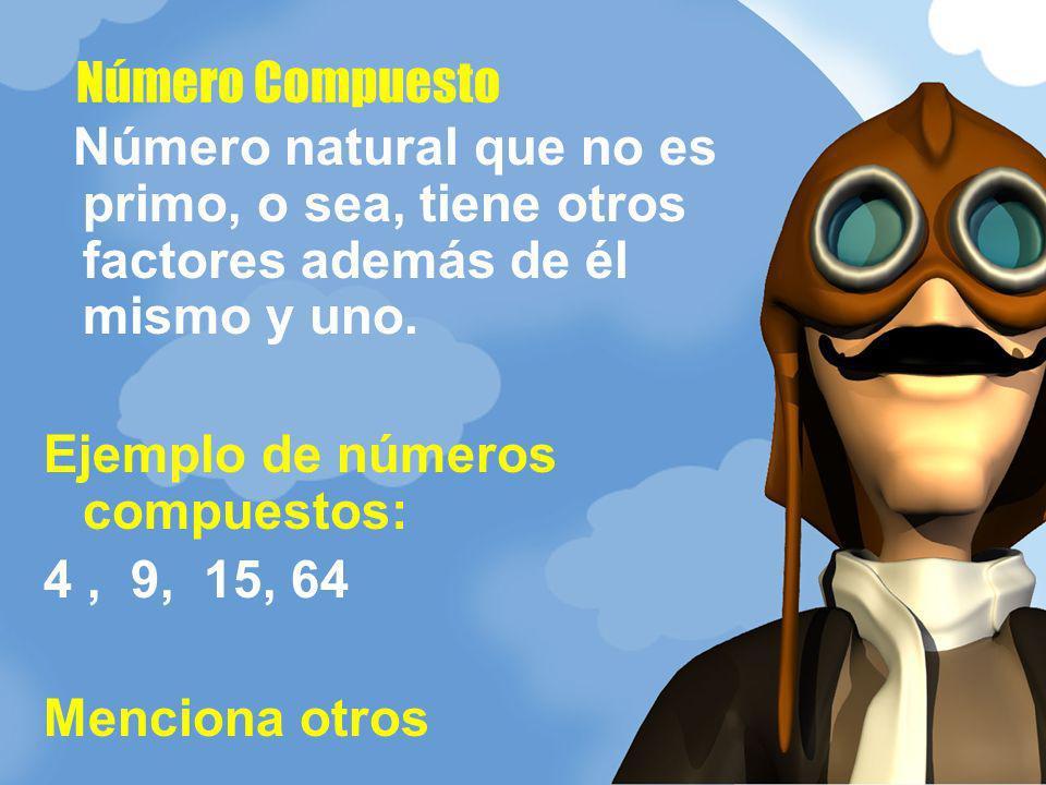 Número Compuesto Número natural que no es primo, o sea, tiene otros factores además de él mismo y uno.