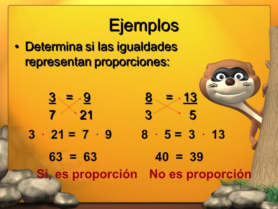 Ejemplos Determina si las igualdades representan proporciones: