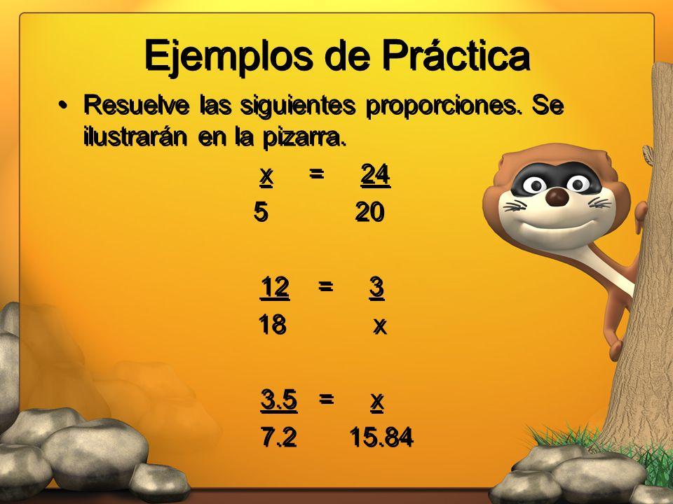 Ejemplos de Práctica Resuelve las siguientes proporciones. Se ilustrarán en la pizarra. x = 24.
