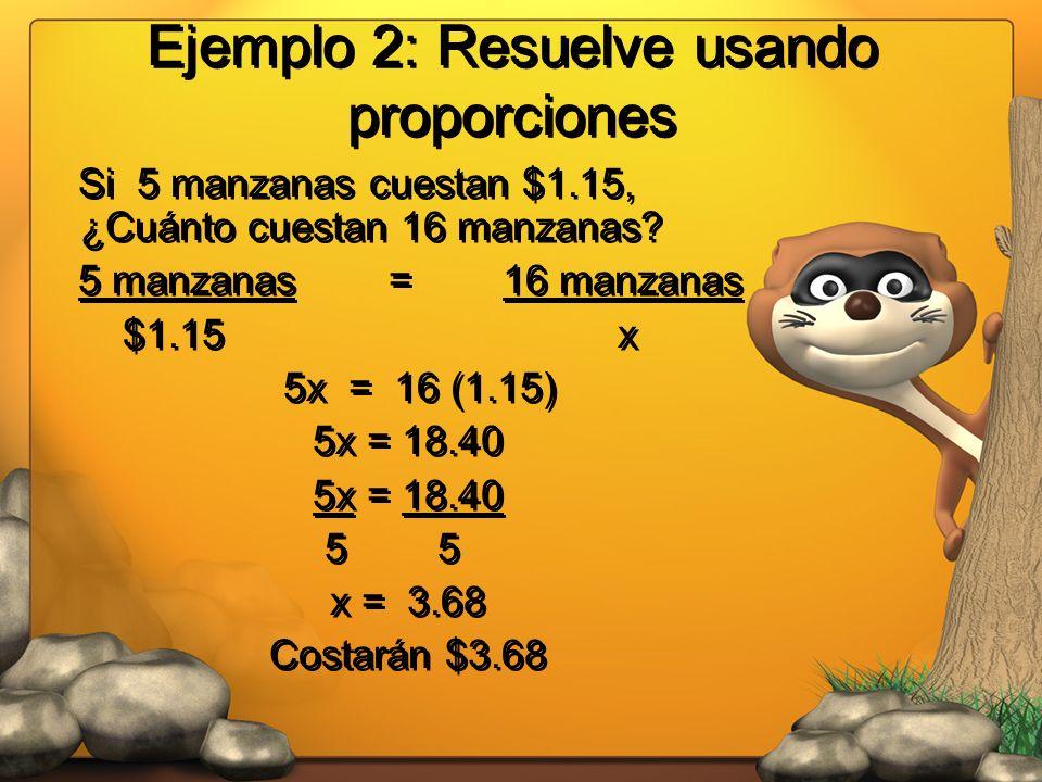 Ejemplo 2: Resuelve usando proporciones