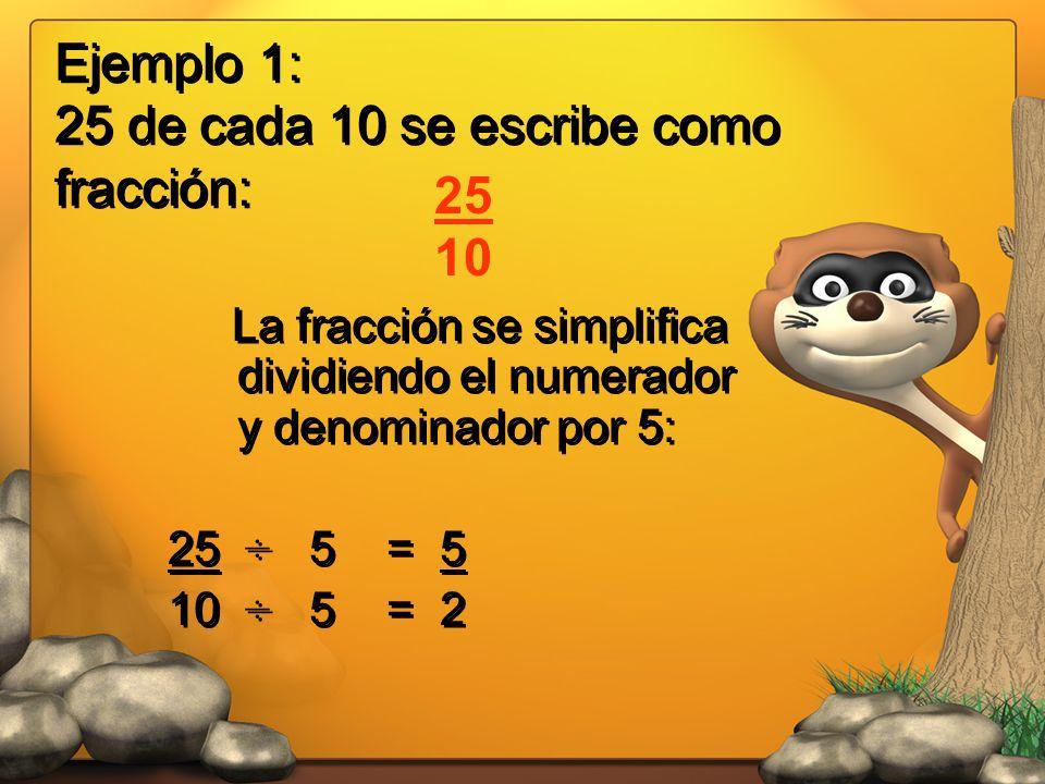 Ejemplo 1: 25 de cada 10 se escribe como fracción: