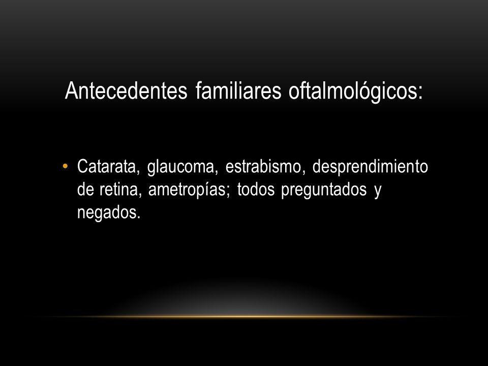 Antecedentes familiares oftalmológicos: