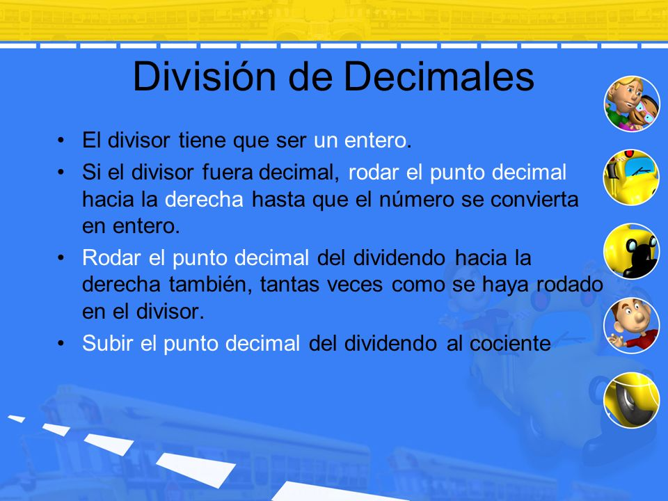División de Decimales El divisor tiene que ser un entero.