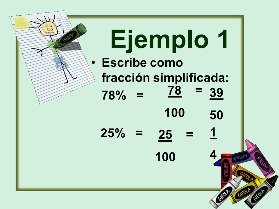 Ejemplo 1 Escribe como fracción simplificada: 78% = 78 = 100 39 50 1 4