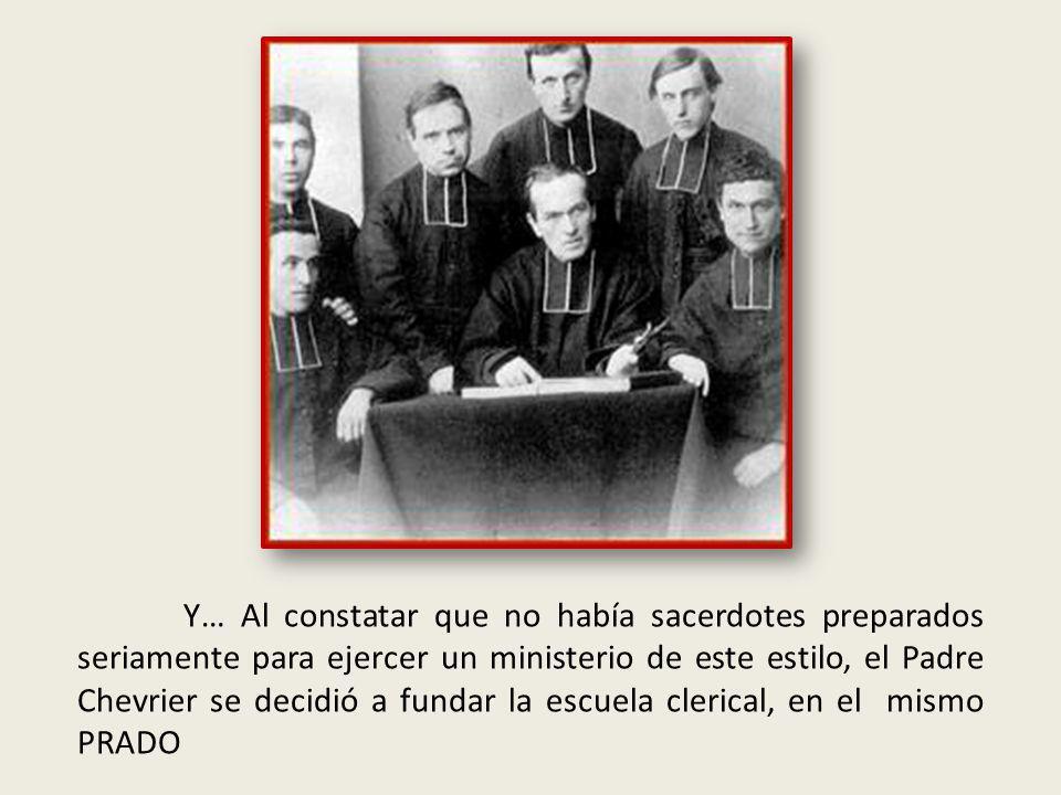 Y… Al constatar que no había sacerdotes preparados seriamente para ejercer un ministerio de este estilo, el Padre Chevrier se decidió a fundar la escuela clerical, en el mismo PRADO