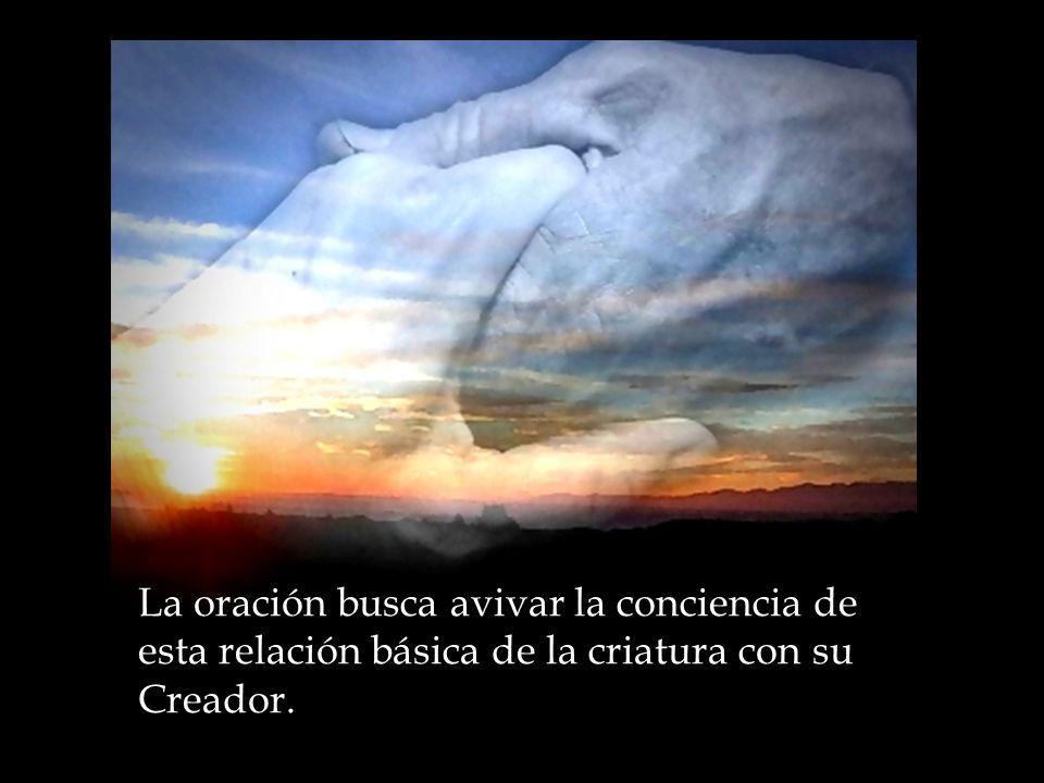 La oración busca avivar la conciencia de esta relación básica de la criatura con su Creador.