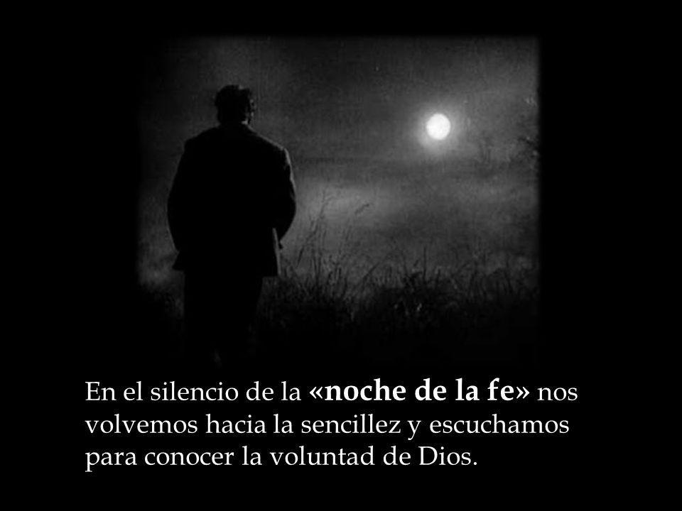 En el silencio de la «noche de la fe» nos volvemos hacia la sencillez y escuchamos para conocer la voluntad de Dios.