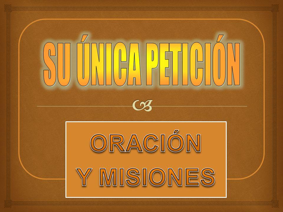 SU ÚNICA PETICIÓN ORACIÓN Y MISIONES