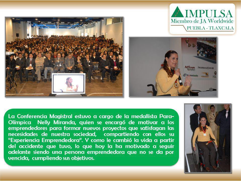 La Conferencia Magistral estuvo a cargo de la medallista Para-Olímpica Nelly Miranda, quien se encargó de motivar a los emprendedores para formar nuevos proyectos que satisfagan las necesidades de nuestra sociedad, compartiendo con ellos su Experiencia Emprendedora .