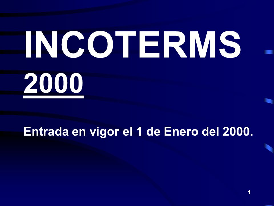 INCOTERMS 2000 Entrada en vigor el 1 de Enero del 2000.
