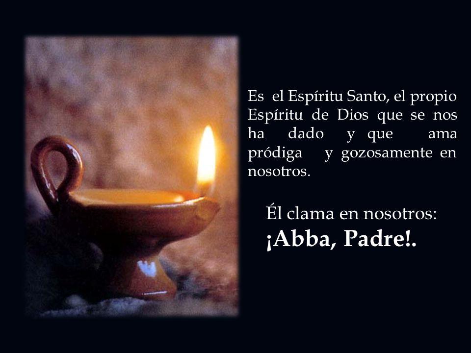 Él clama en nosotros: ¡Abba, Padre!.