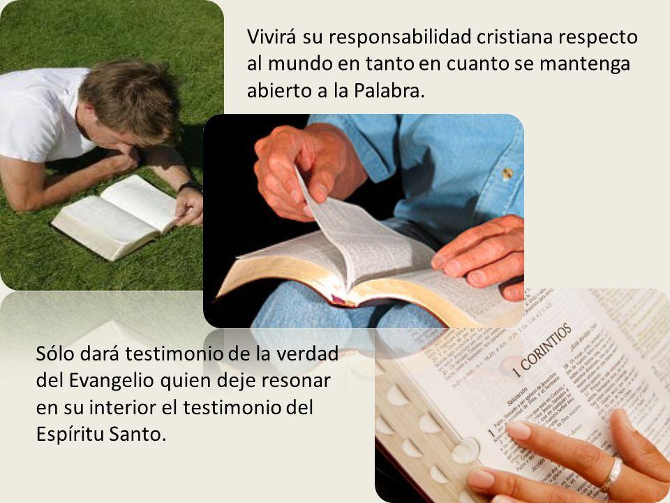Vivirá su responsabilidad cristiana respecto al mundo en tanto en cuanto se mantenga abierto a la Palabra.