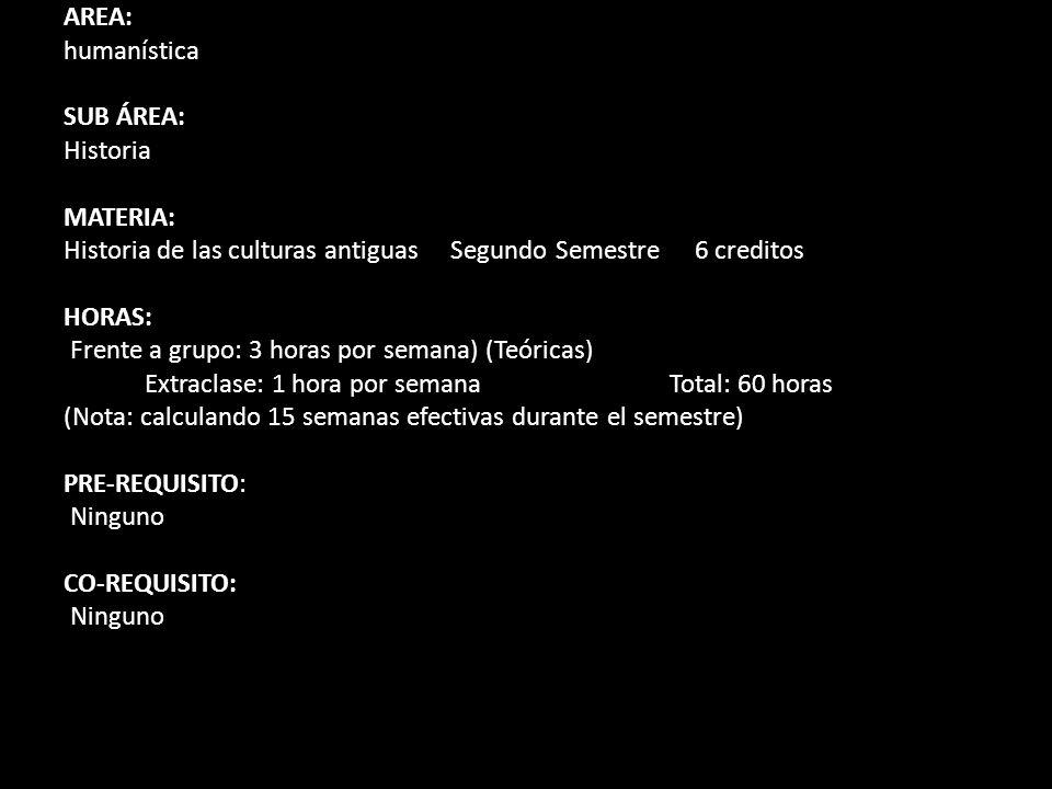 AREA: humanística. SUB ÁREA: Historia. MATERIA: Historia de las culturas antiguas Segundo Semestre 6 creditos.