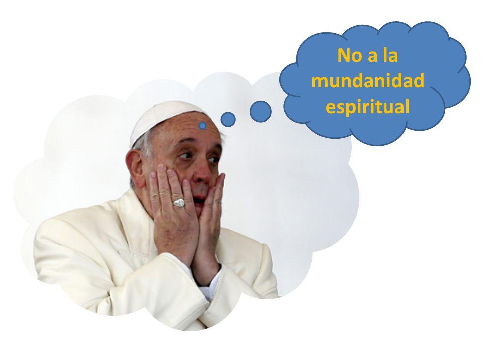 No a la mundanidad espiritual