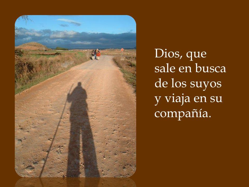 Dios, que sale en busca de los suyos y viaja en su compañía.