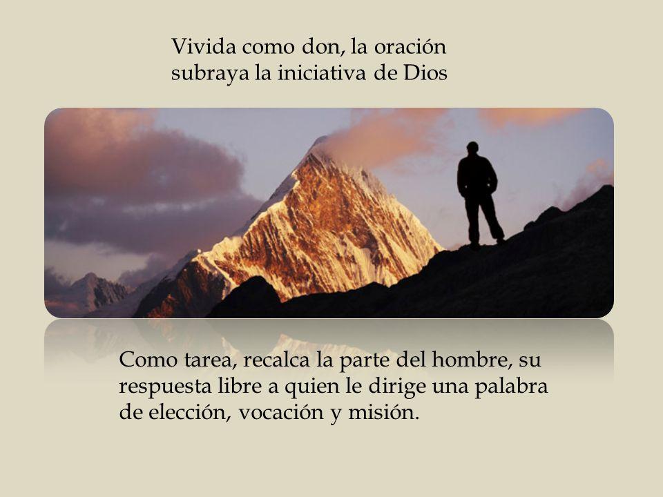Vivida como don, la oración subraya la iniciativa de Dios
