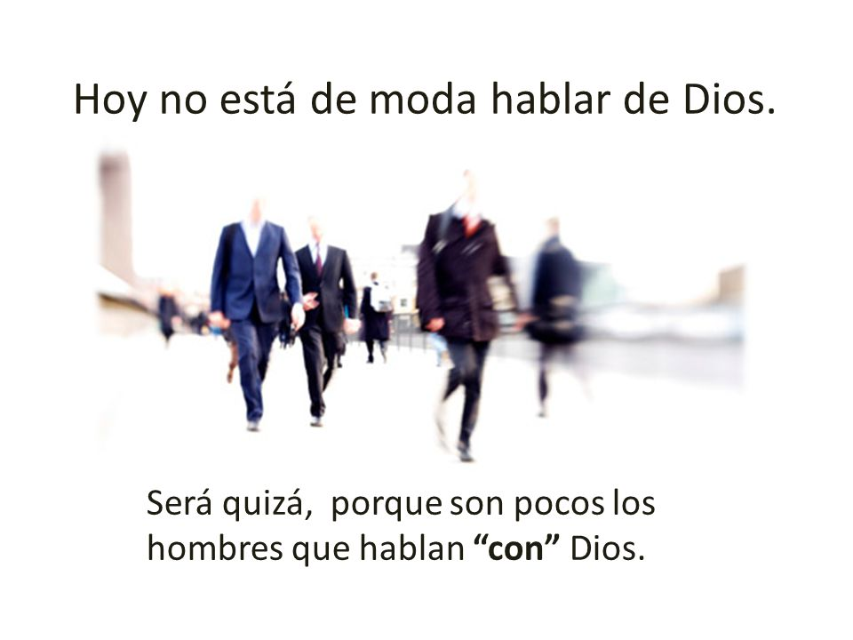 Hoy no está de moda hablar de Dios.