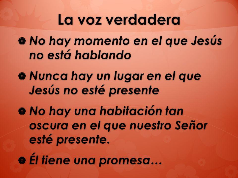La voz verdadera No hay momento en el que Jesús no está hablando