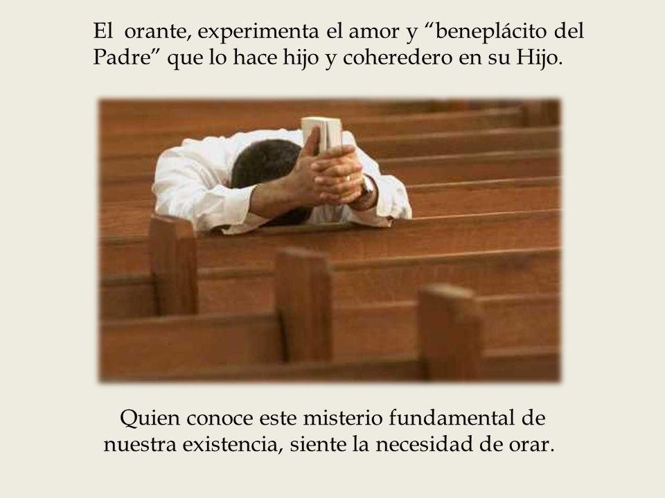 El orante, experimenta el amor y beneplácito del Padre que lo hace hijo y coheredero en su Hijo.