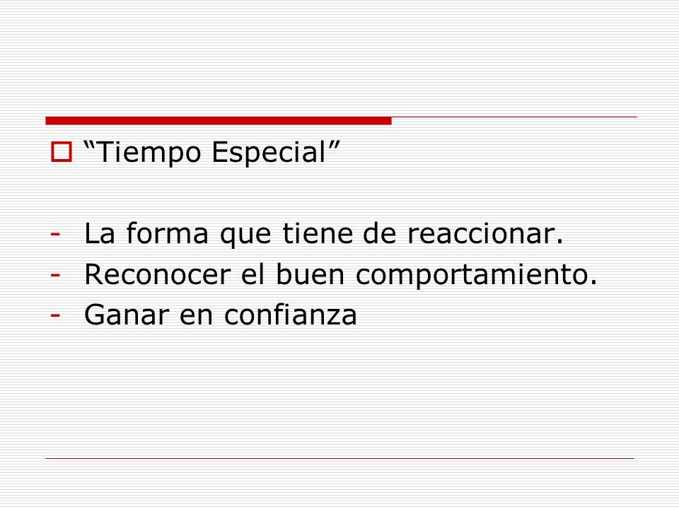 Tiempo Especial La forma que tiene de reaccionar.