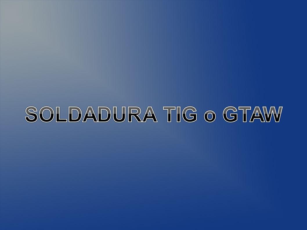 SOLDADURA TIG o GTAW