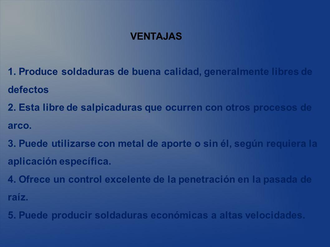 VENTAJAS 1. Produce soldaduras de buena calidad, generalmente libres de defectos.