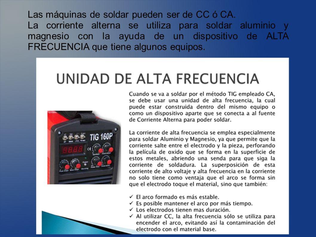Las máquinas de soldar pueden ser de CC ó CA.