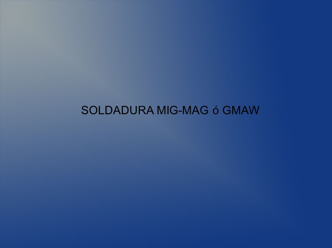 SOLDADURA MIG-MAG ó GMAW