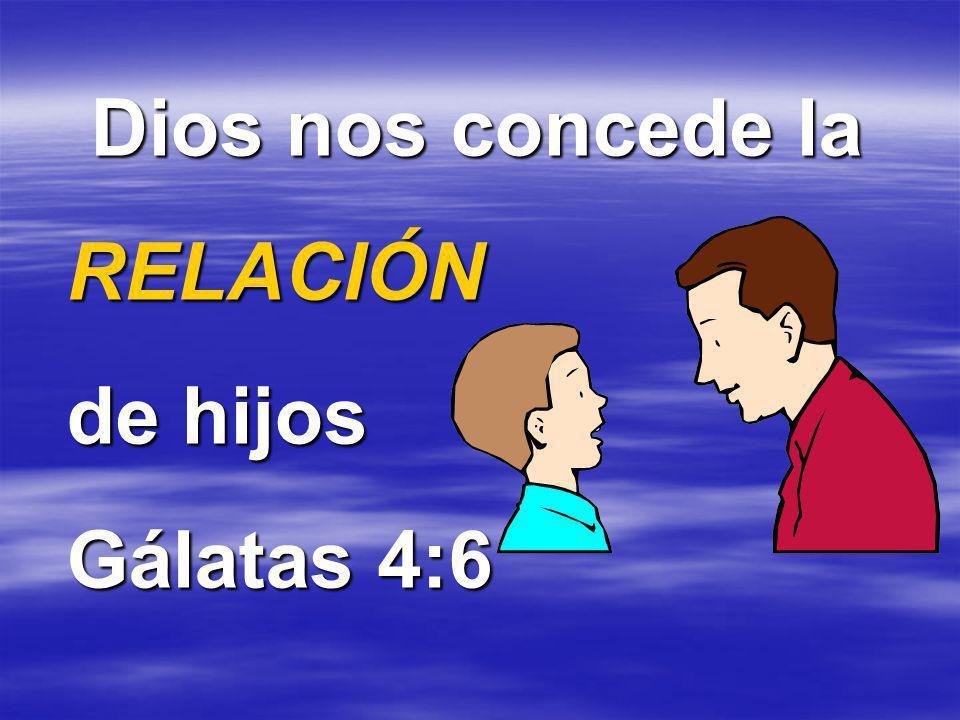 Dios nos concede la RELACIÓN de hijos Gálatas 4:6