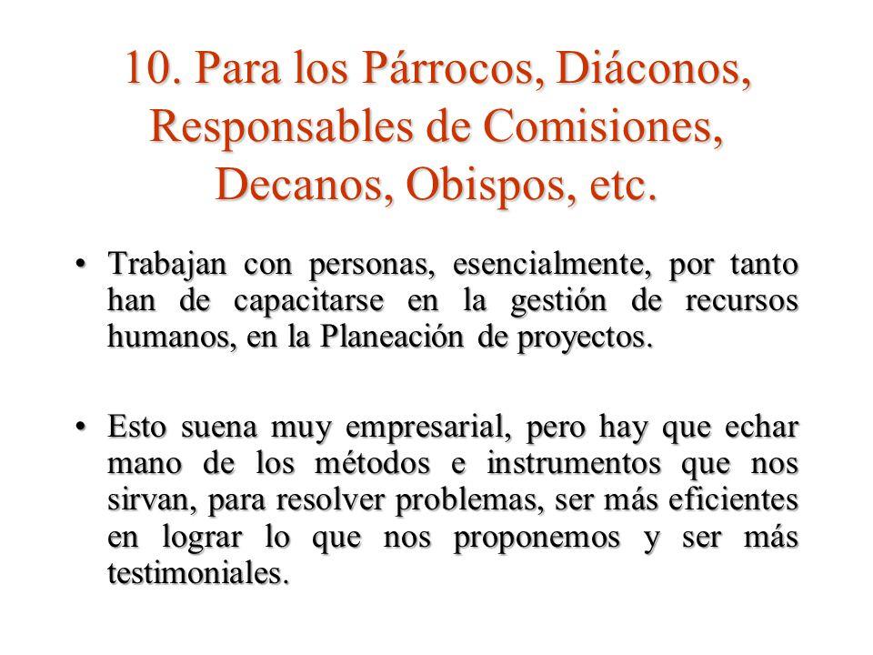 10. Para los Párrocos, Diáconos, Responsables de Comisiones, Decanos, Obispos, etc.