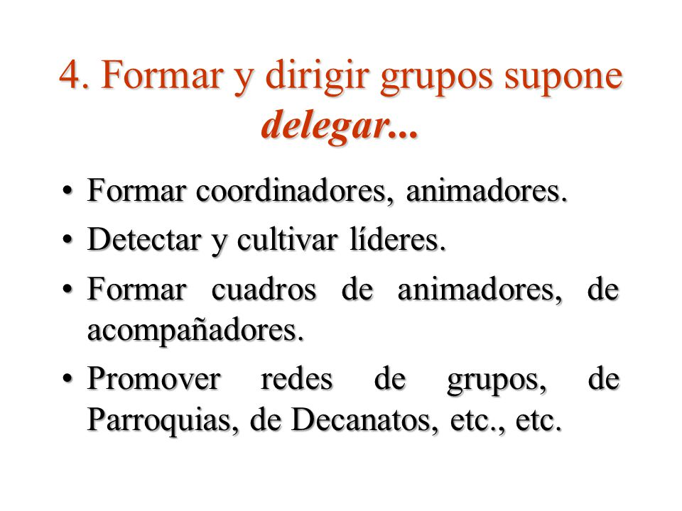 4. Formar y dirigir grupos supone delegar...