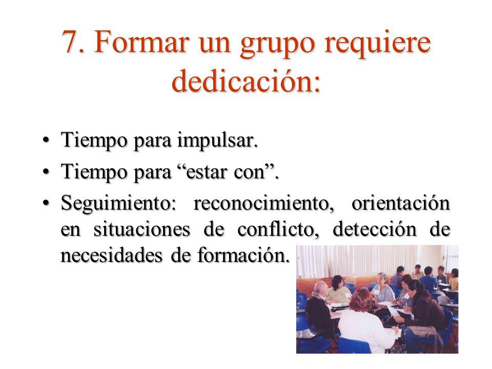 7. Formar un grupo requiere dedicación:
