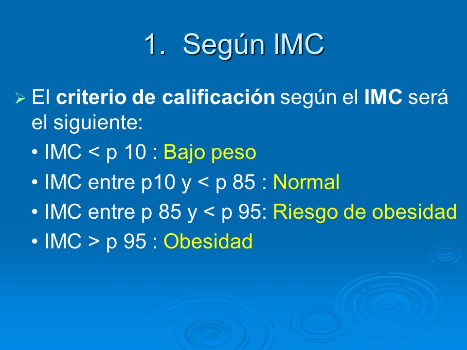 1. Según IMC El criterio de calificación según el IMC será el siguiente: • IMC < p 10 : Bajo peso.