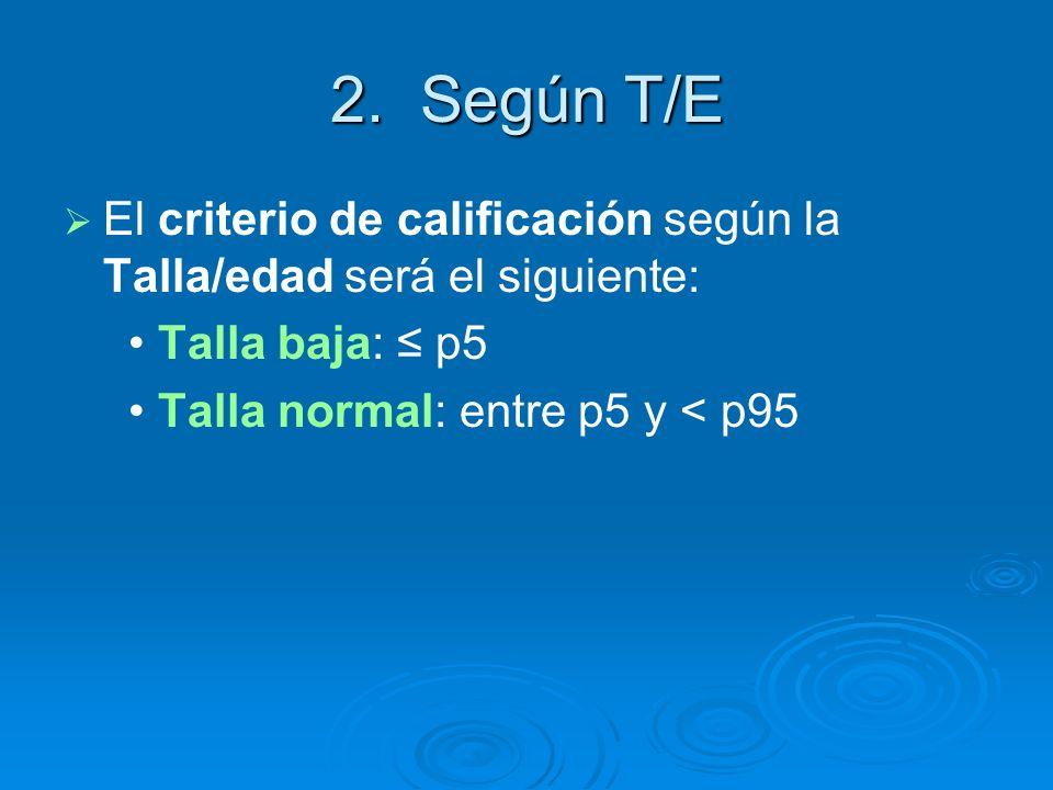 2. Según T/E El criterio de calificación según la Talla/edad será el siguiente: • Talla baja: ≤ p5.