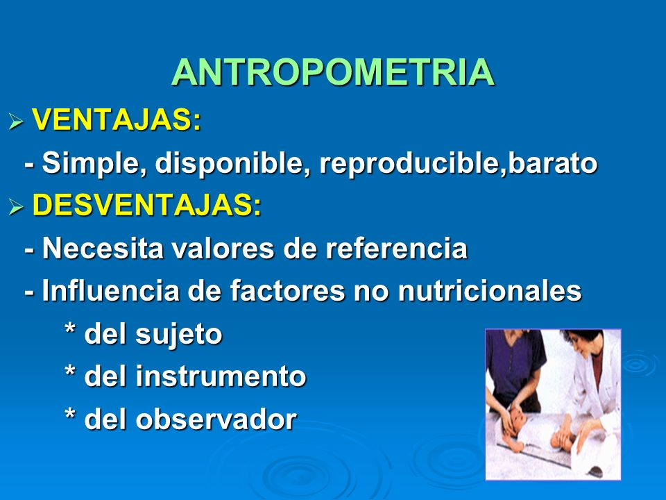 ANTROPOMETRIA VENTAJAS: - Simple, disponible, reproducible,barato