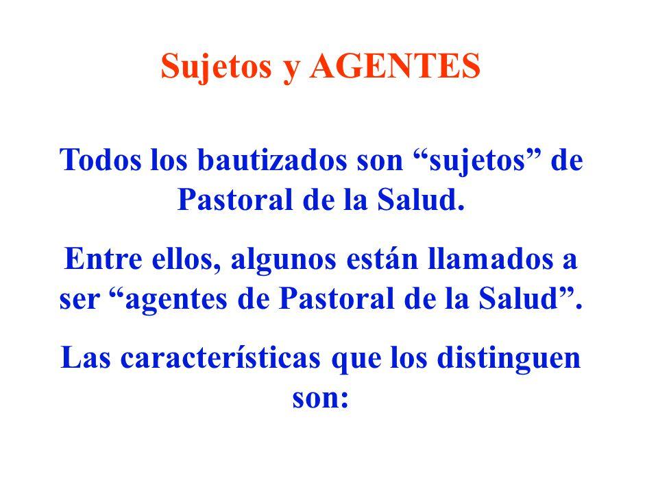 Sujetos y AGENTES Todos los bautizados son sujetos de Pastoral de la Salud.