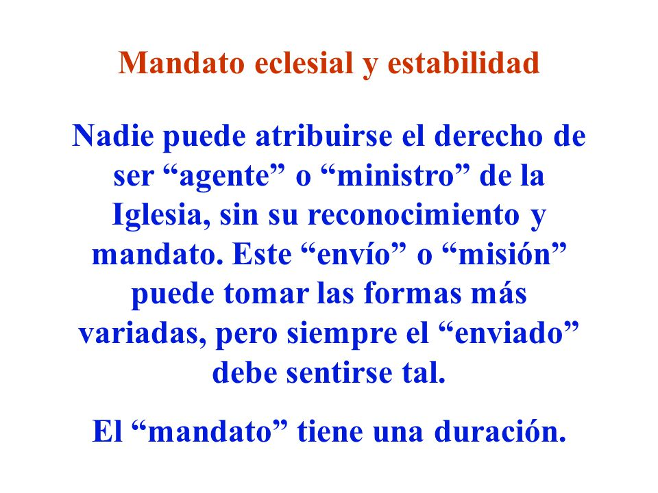 Mandato eclesial y estabilidad El mandato tiene una duración.