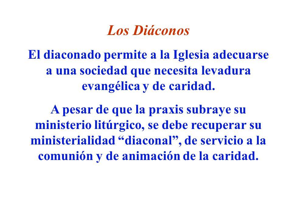 Los Diáconos El diaconado permite a la Iglesia adecuarse a una sociedad que necesita levadura evangélica y de caridad.