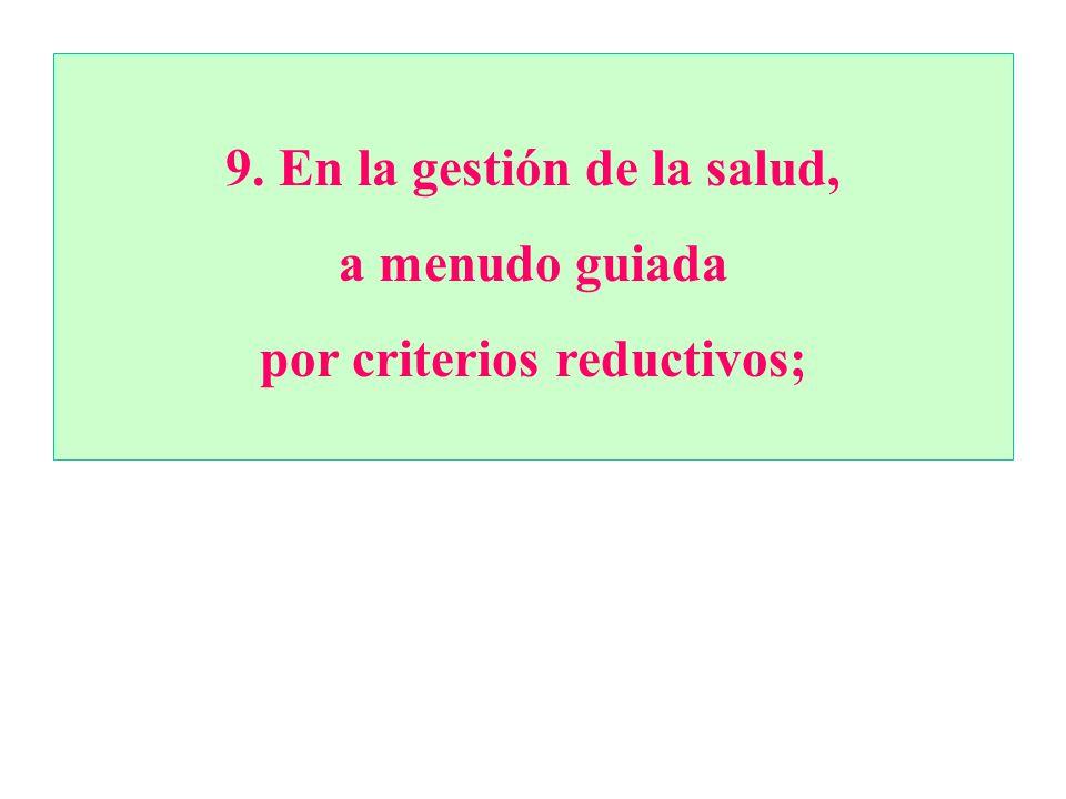 En la gestión de la salud, por criterios reductivos;