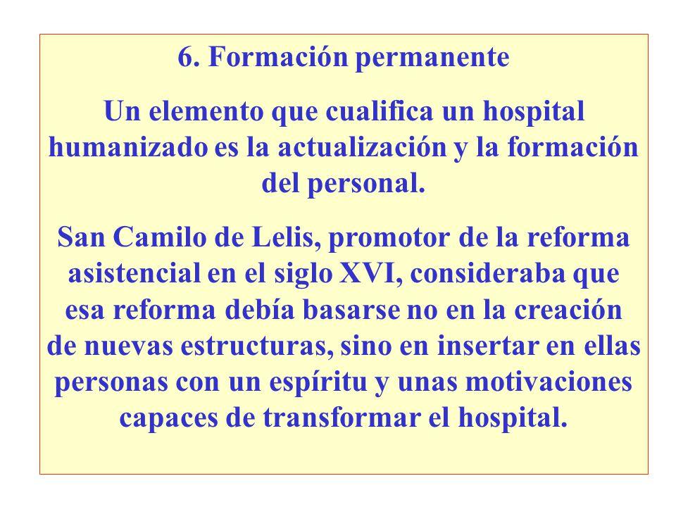 6. Formación permanente Un elemento que cualifica un hospital humanizado es la actualización y la formación del personal.