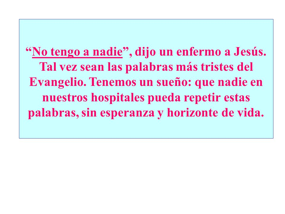 No tengo a nadie , dijo un enfermo a Jesús
