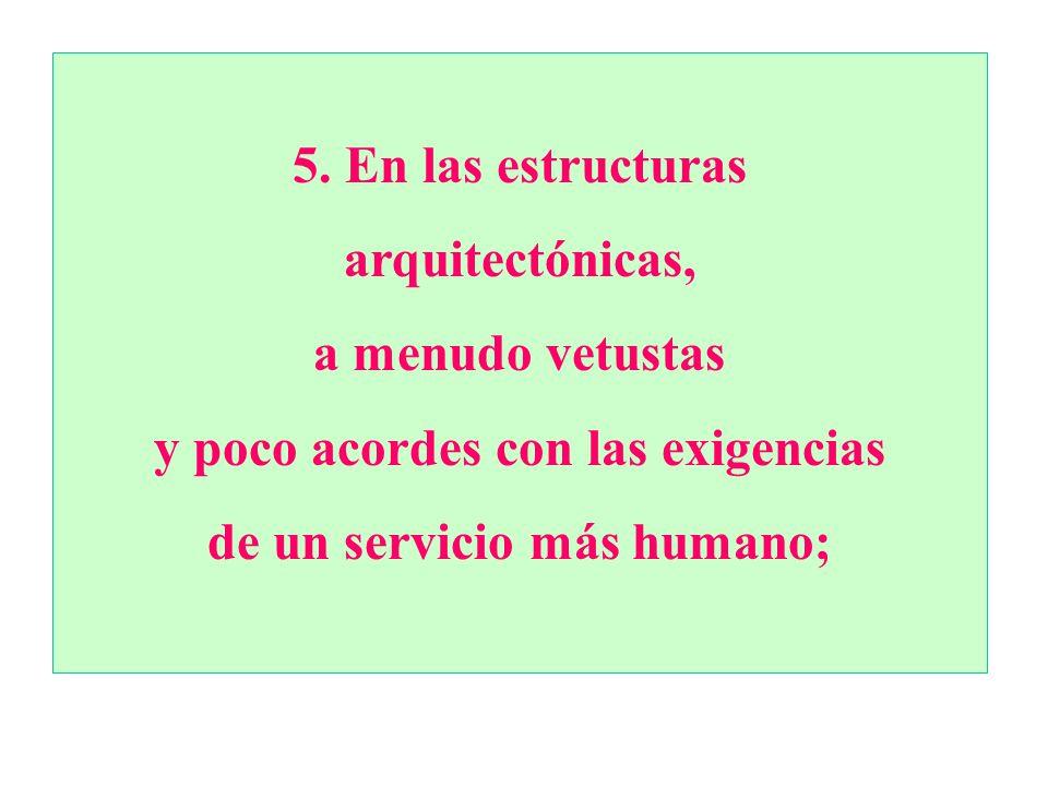 y poco acordes con las exigencias de un servicio más humano;