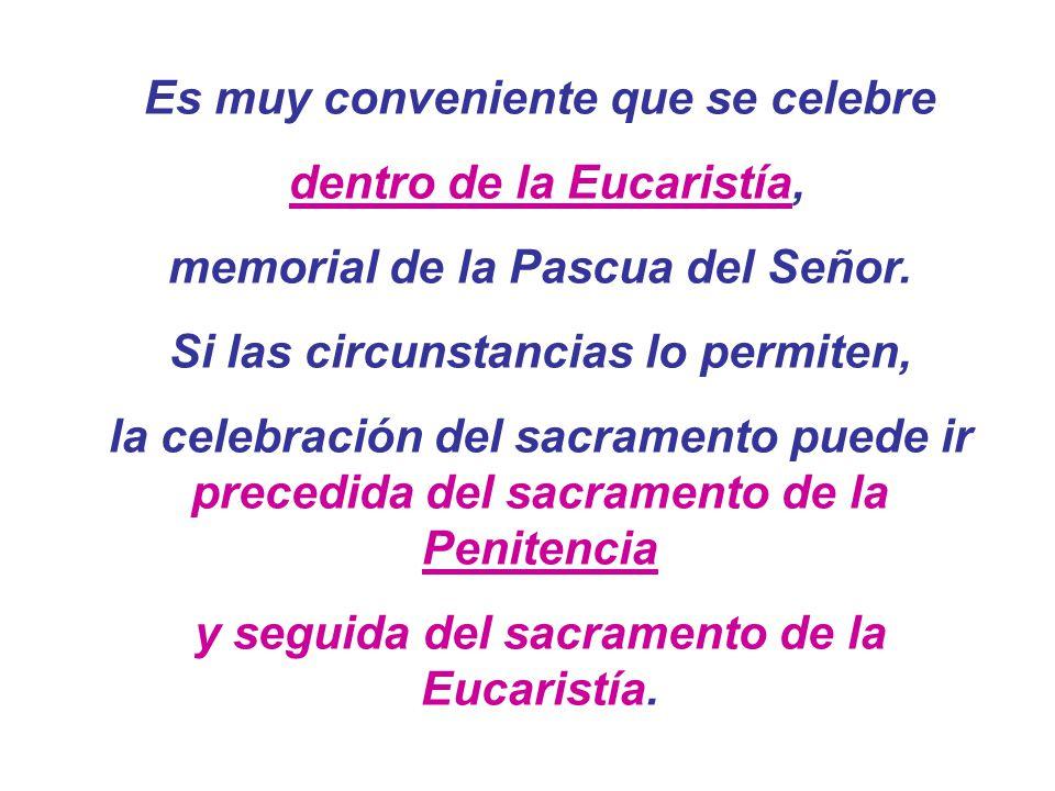 Es muy conveniente que se celebre dentro de la Eucaristía,