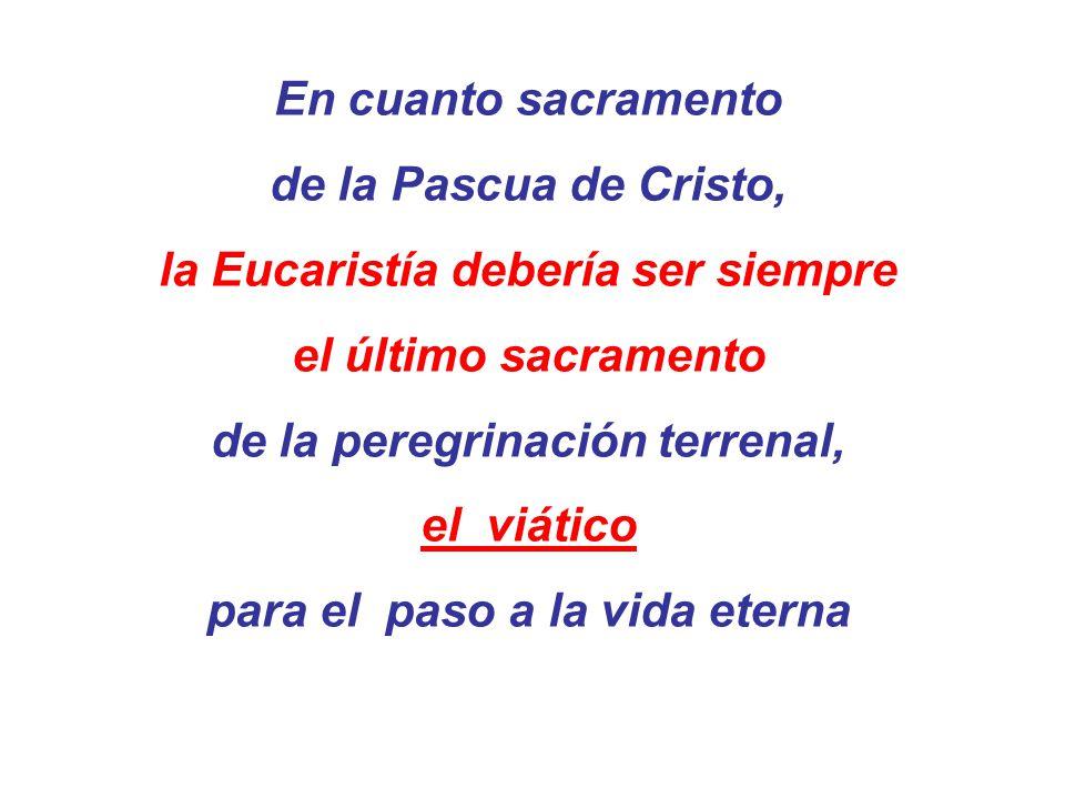 la Eucaristía debería ser siempre el último sacramento
