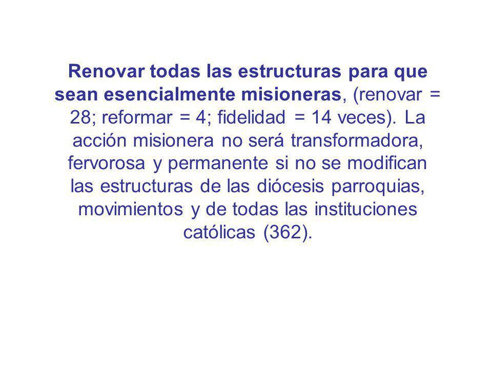 Renovar todas las estructuras para que sean esencialmente misioneras, (renovar = 28; reformar = 4; fidelidad = 14 veces).