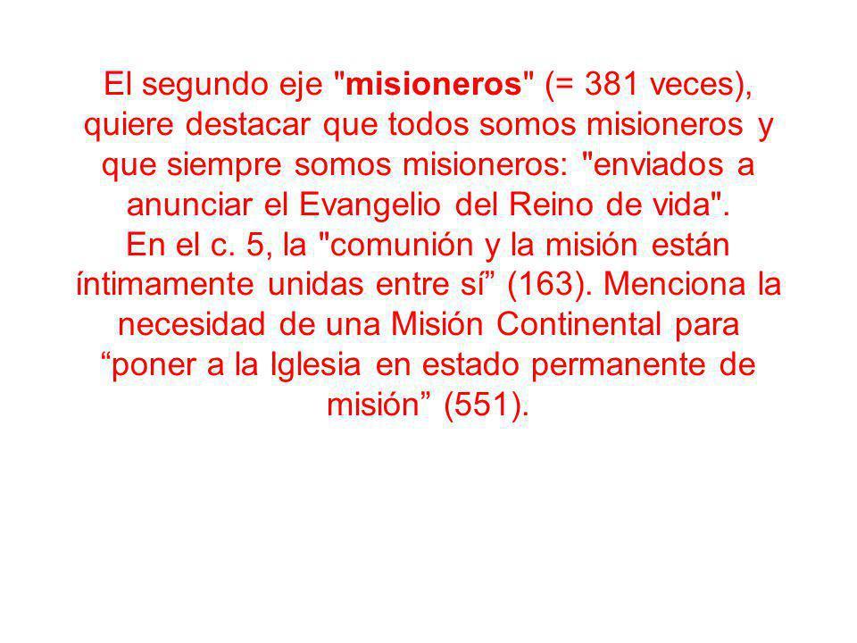 El segundo eje misioneros (= 381 veces), quiere destacar que todos somos misioneros y que siempre somos misioneros: enviados a anunciar el Evangelio del Reino de vida .
