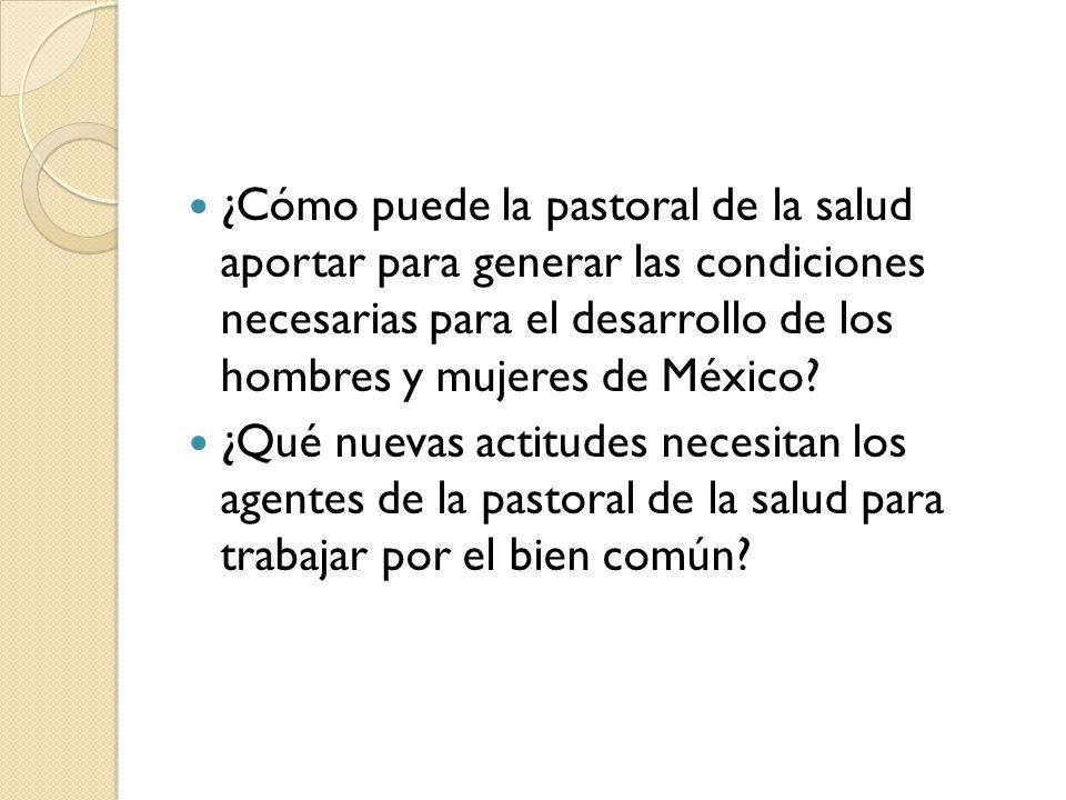 ¿Cómo puede la pastoral de la salud aportar para generar las condiciones necesarias para el desarrollo de los hombres y mujeres de México