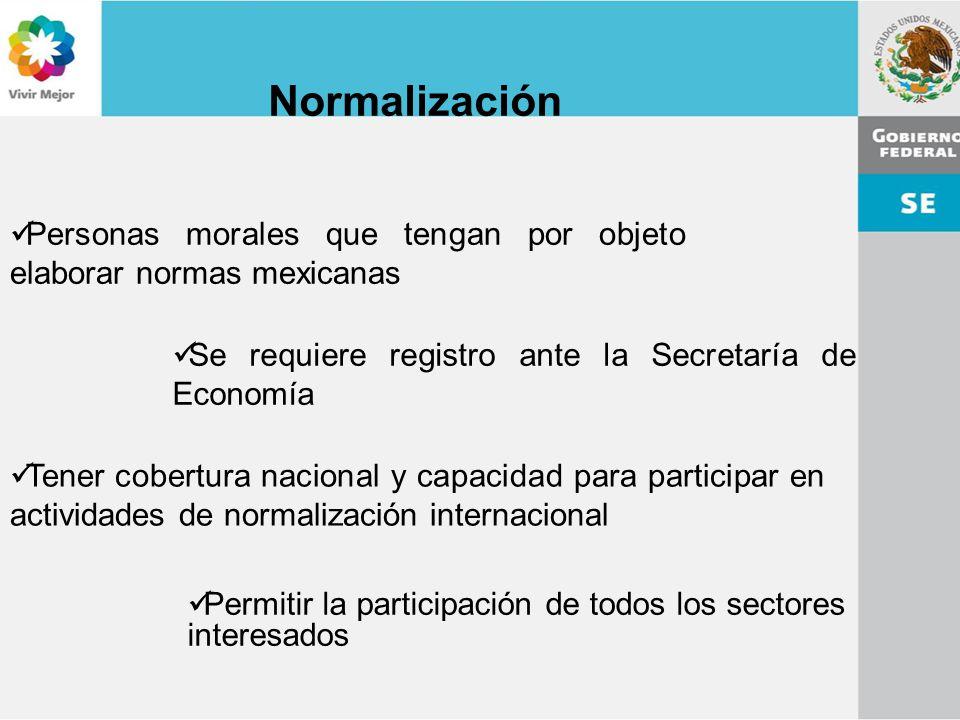 Normalización Personas morales que tengan por objeto elaborar normas mexicanas. Se requiere registro ante la Secretaría de Economía.