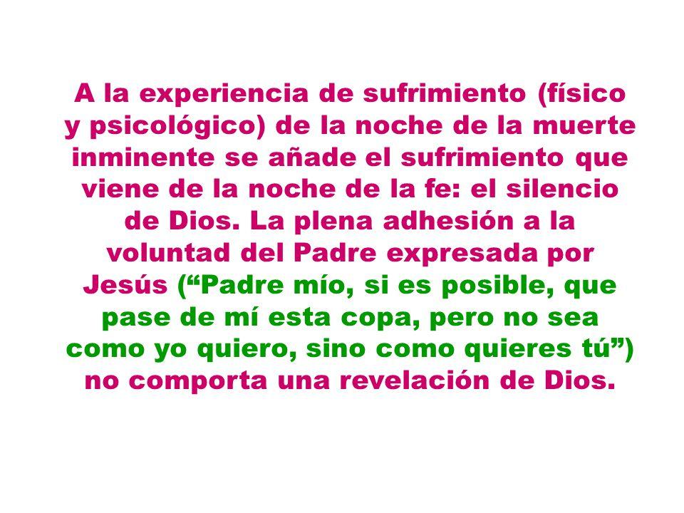 A la experiencia de sufrimiento (físico y psicológico) de la noche de la muerte inminente se añade el sufrimiento que viene de la noche de la fe: el silencio de Dios.